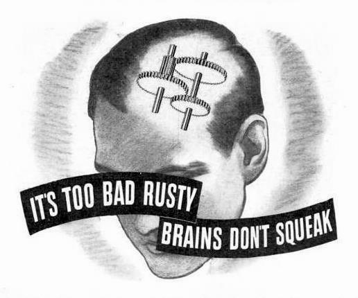 It's Too Bad Rusty Brains Don't Squeak!
