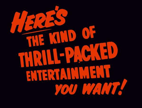 Here's The Kind Of Thrill-Packed Entertainment You Want!